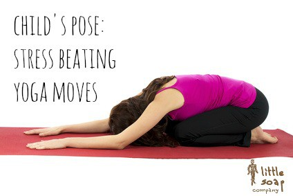 child's pose: stress beating yoga moves~ LittleSoapCompany.co.u