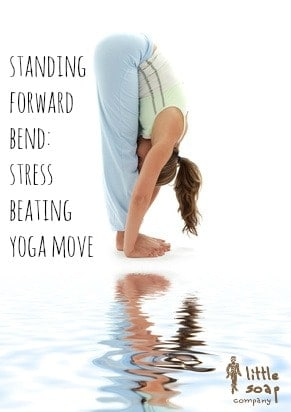 standing forward bend~ stress bearing yoga moves~ LittleSoapCompany.co.uk