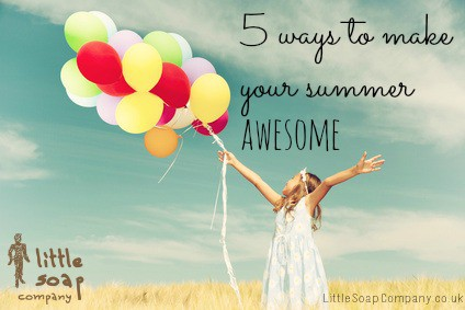 5 ways to make your summer awesome~ LittleSoapCompany.co.uk