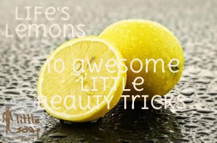 Life's lemons_ 10 awesome little beauty tricks~LittleSoapCompany.co.uk