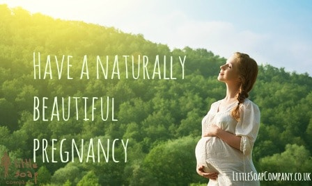 have a naturally beautiful pregnancy~LittleSoapCompany.co.uk