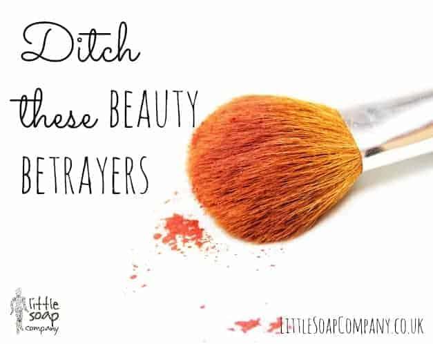 Ditch these beauty betrayers~ LittleSoapCompany.co.uk