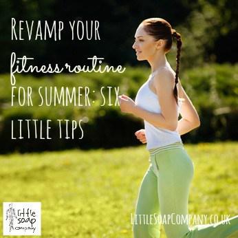 revamp your fitness regime for summer~ LittleSoapCompany.co.uk