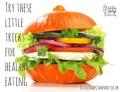 Try these little tricks for healthy eating~ LittleSoapCompany.co.uk