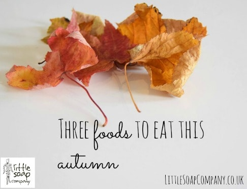 three foods to eat this autumn_LittleSoapCompany.co.uk