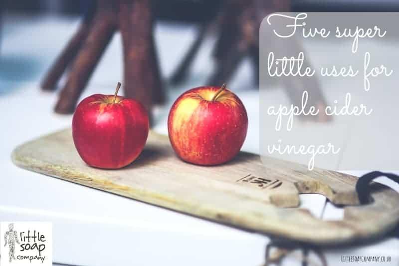 Five super little uses for apple cider vinegar_LittleSoapCompany.co.uk
