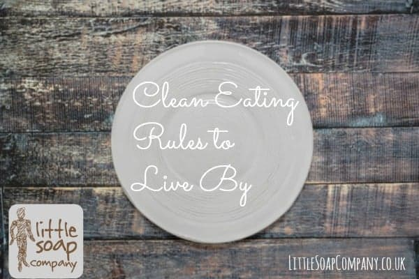 Clean Eating Rules to Live By_LittleSoapCompany.co.uk
