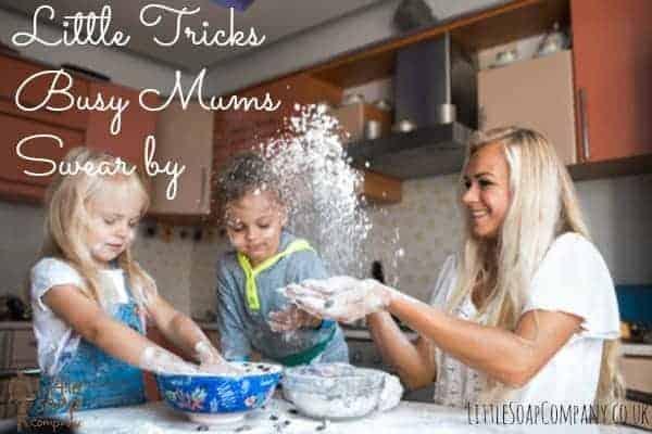 Little Tricks Busy Mums Swear by_LittleSoapCompany.co.uk