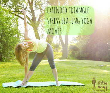 extended triangle: stress beating yoga move~ LittleSoapCompany.co.uk