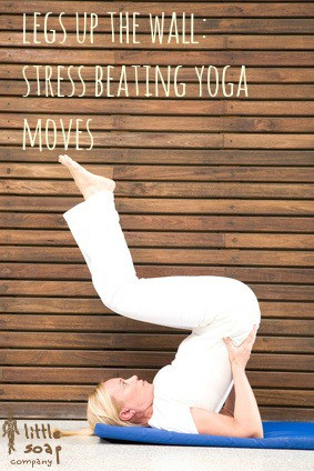 legs up the wall: stress beating yoga moves~ LittleSoapCompany.co.uk