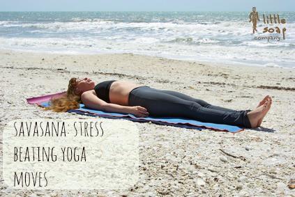savasana: stress beating yoga moves~ LittleSoapCompany.co.uk