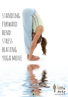 standing forward bend~ stress bearing yoga moves~ LittleSoapCompany.co.uk