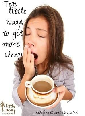 10 little ways to get better sleep~ LittleSoapCompany.co.uk