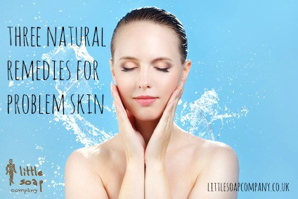 three natural remedies for problem skin~ LittleSoapCompany.co.uk