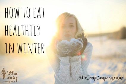 How to eat healthily in winter~LittleSoapCompany.co.uk