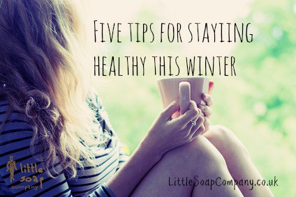 Five tips for staying healthy this winter~ LittleSoapCompany.co.uk