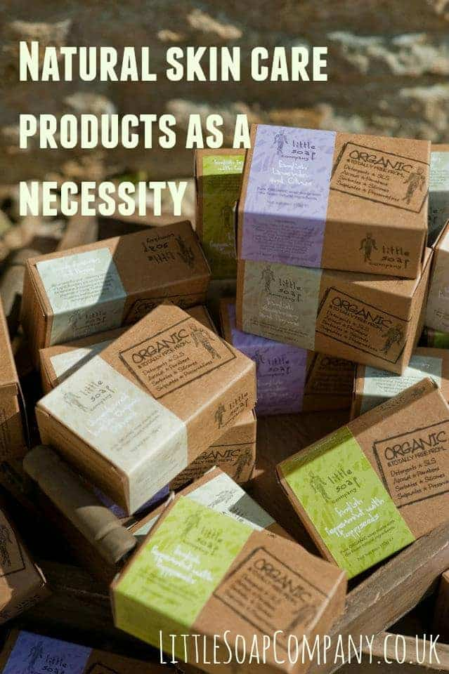 natural skin care products as a necessiity~ LittleSoapCompany.co.uk