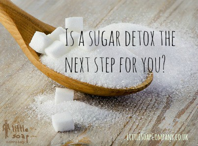 Is a sugar detox the next step for you~LittleSoapCompany.co.uk