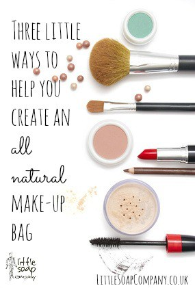 Three little ways to help you create an all natural make-up bag~LittleSoapCompany.co.uk