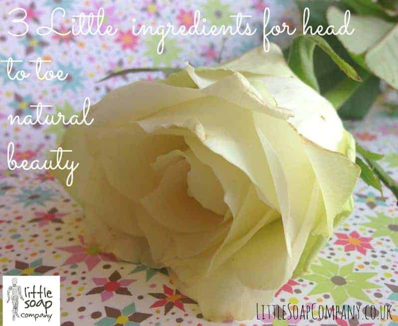 3 Little  ingredients for head to toe natural beauty~LittleSoapCompany.co.uk