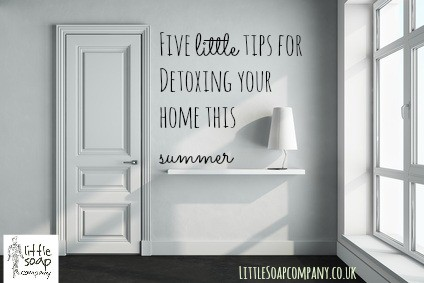 five little tips for detoxing your home this summer~ LittleSoapCompany.co.uk