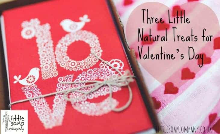 Three Little Natural Treats for Valentine's Day_LittleSoapCompany.co.uk